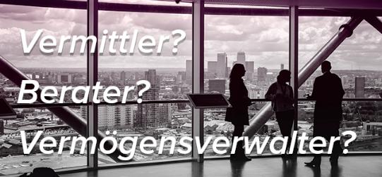 Was ist eigentlich der Unterschied zwischen einem Vermittler, einem Berater und einem Vermögensverwalter?